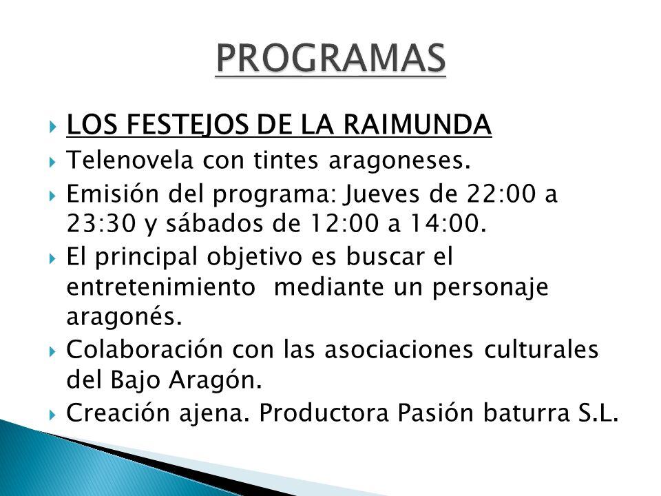 LOS FESTEJOS DE LA RAIMUNDA Telenovela con tintes aragoneses. Emisión del programa: Jueves de 22:00 a 23:30 y sábados de 12:00 a 14:00. El principal o