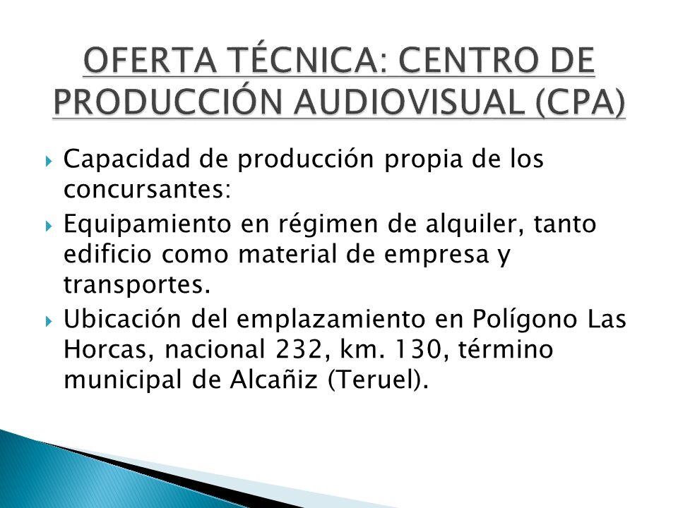 Capacidad de producción propia de los concursantes: Equipamiento en régimen de alquiler, tanto edificio como material de empresa y transportes. Ubicac