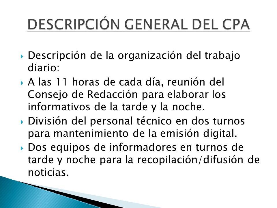 Descripción de la organización del trabajo diario: A las 11 horas de cada día, reunión del Consejo de Redacción para elaborar los informativos de la t