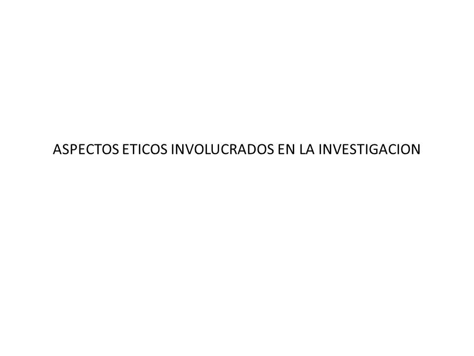 ASPECTOS ETICOS INVOLUCRADOS EN LA INVESTIGACION