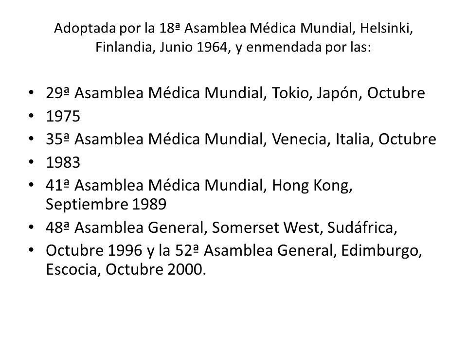 Adoptada por la 18ª Asamblea Médica Mundial, Helsinki, Finlandia, Junio 1964, y enmendada por las: 29ª Asamblea Médica Mundial, Tokio, Japón, Octubre