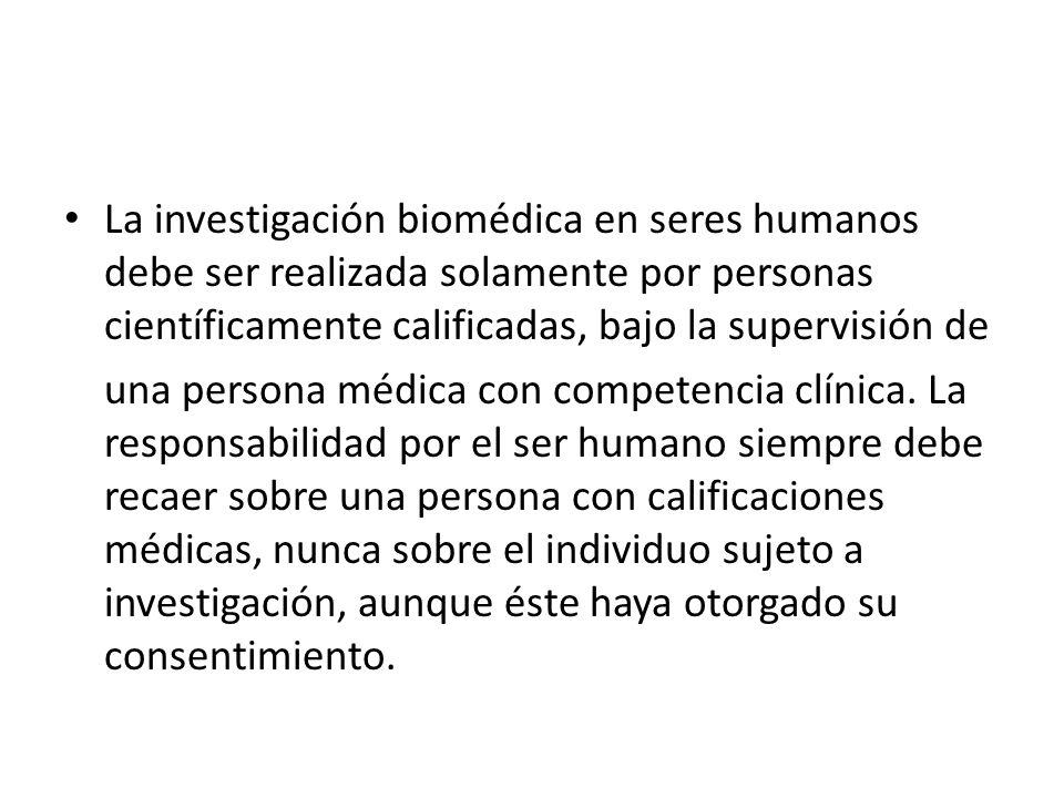 La investigación biomédica en seres humanos debe ser realizada solamente por personas científicamente calificadas, bajo la supervisión de una persona