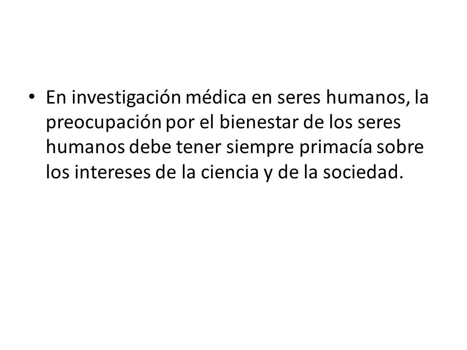 En investigación médica en seres humanos, la preocupación por el bienestar de los seres humanos debe tener siempre primacía sobre los intereses de la