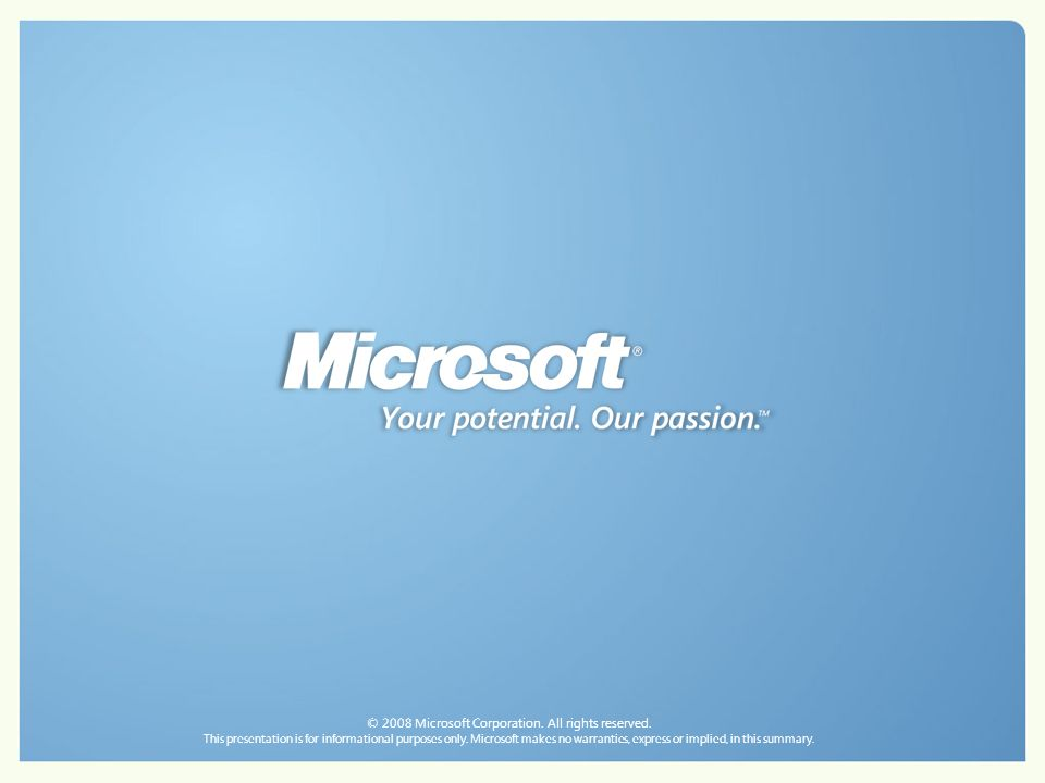 © 2008 Microsoft Corporation. All rights reserved. This presentation is for informational purposes only. Microsoft makes no warranties, express or imp