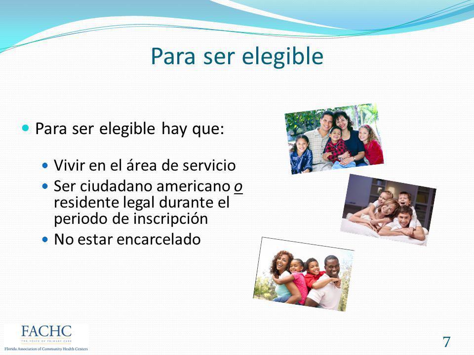 Para ser elegible Para ser elegible hay que: Vivir en el área de servicio Ser ciudadano americano o residente legal durante el periodo de inscripción