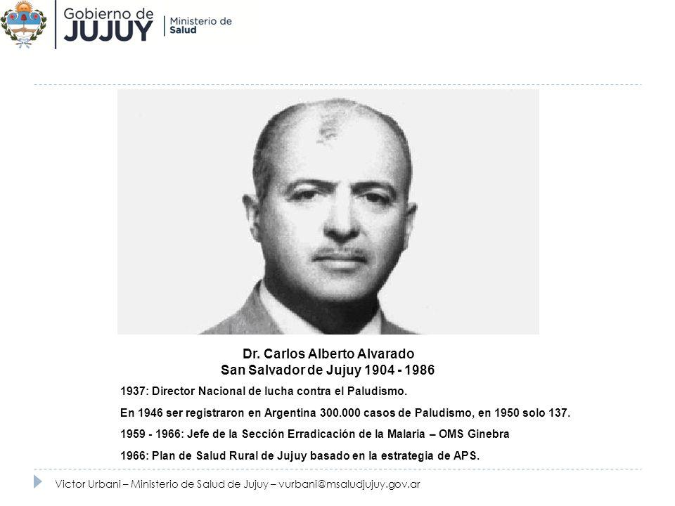 Dr. Carlos Alberto Alvarado San Salvador de Jujuy 1904 - 1986 1937: Director Nacional de lucha contra el Paludismo. En 1946 ser registraron en Argenti