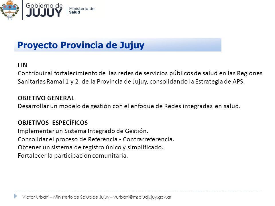 FIN Contribuir al fortalecimiento de las redes de servicios públicos de salud en las Regiones Sanitarias Ramal 1 y 2 de la Provincia de Jujuy, consoli