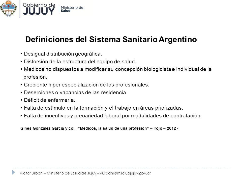 Recursos Humanos Fuente: Ministerio de Salud de Jujuy. 2010. Desigual distribución geográfica. Distorsión de la estructura del equipo de salud. Médico