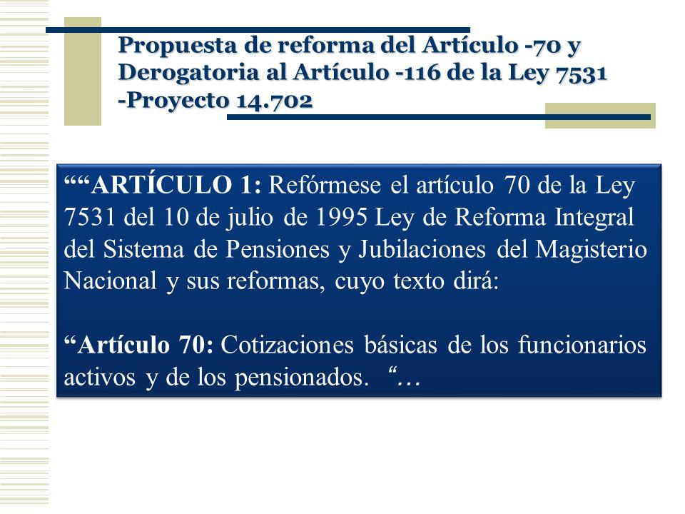 ARTÍCULO 1: Refórmese el artículo 70 de la Ley 7531 del 10 de julio de 1995 Ley de Reforma Integral del Sistema de Pensiones y Jubilaciones del Magist