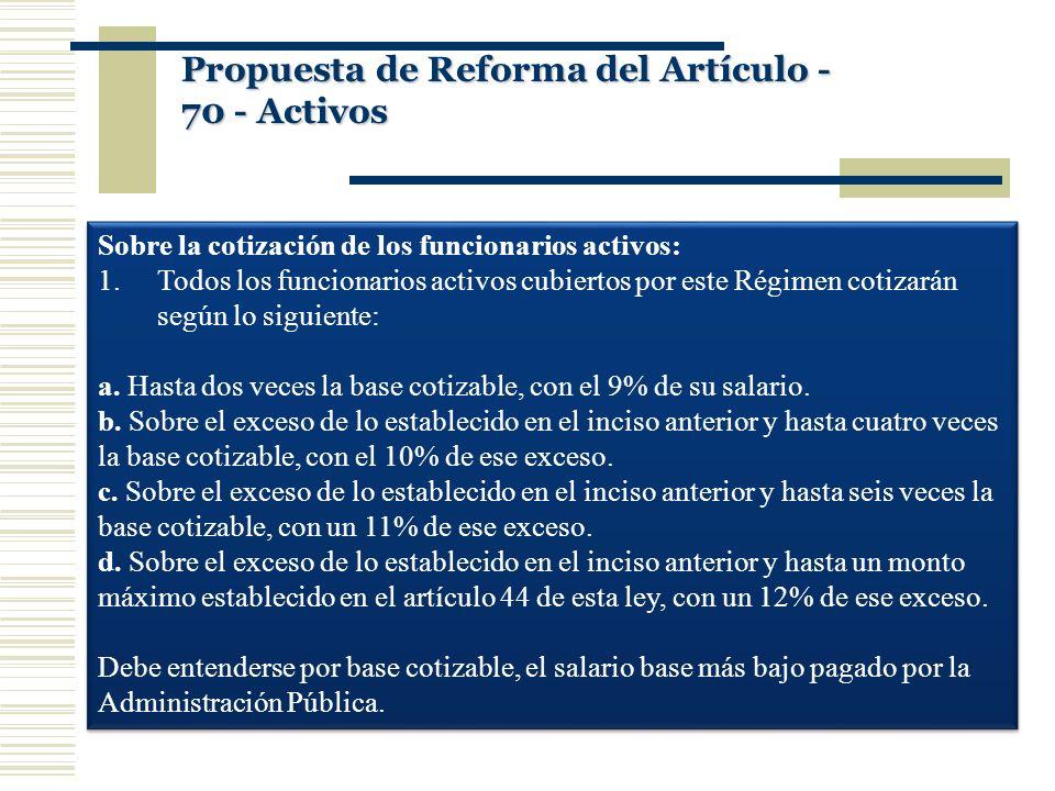 Sobre la cotización de los funcionarios activos: 1.Todos los funcionarios activos cubiertos por este Régimen cotizarán según lo siguiente: a. Hasta do