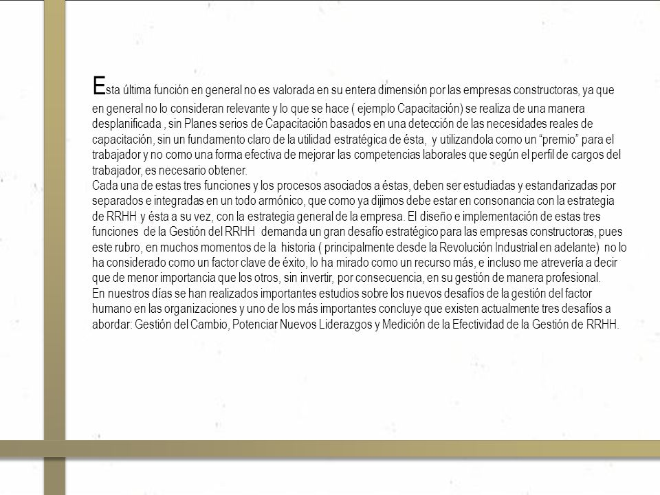 Bibliografía Texto «Administración de la producción como ventaja competitiva» (Eduardo Jorge Arnoletto), año 2006 Presentación «Balance de la Infraestructura en Chile 2010-2014» (Javier Hurtado C, CCHC), 2010 ISO 9001, Versión 2008 «Encuesta sobre desafíos Globales de RR.HH: Ayer Hoy y Mañana» (Federación Mundial de Asociaciones de Dirección de Personal).