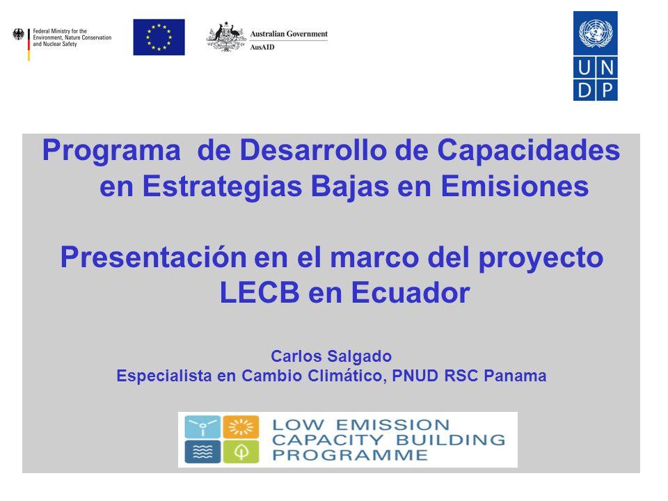 Programa de Desarrollo de Capacidades en Estrategias Bajas en Emisiones Presentación en el marco del proyecto LECB en Ecuador Carlos Salgado Especialista en Cambio Climático, PNUD RSC Panama