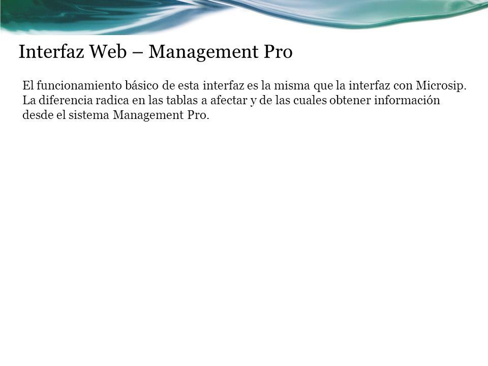 Interfaz Web – Management Pro El funcionamiento básico de esta interfaz es la misma que la interfaz con Microsip. La diferencia radica en las tablas a