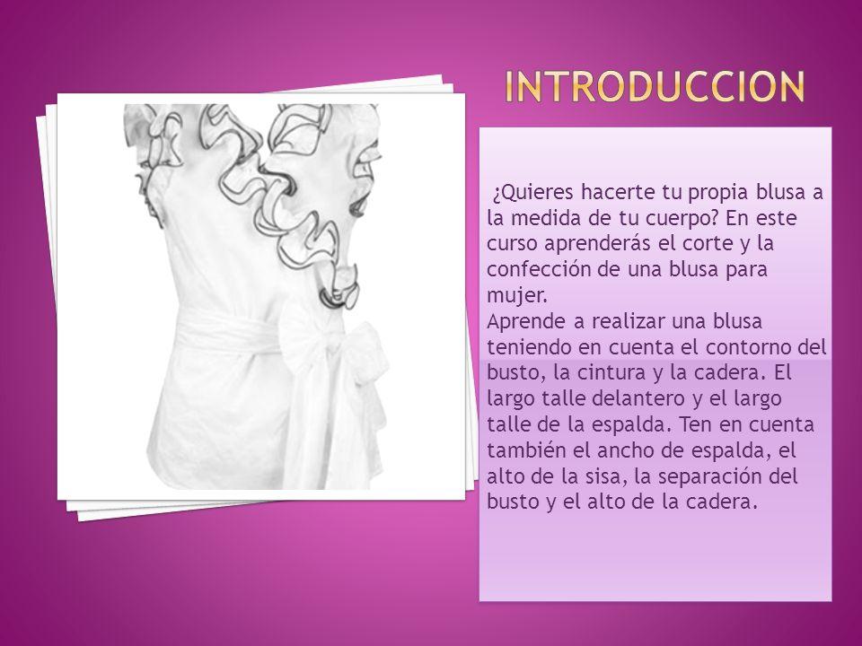 ¿Quieres hacerte tu propia blusa a la medida de tu cuerpo? En este curso aprenderás el corte y la confección de una blusa para mujer. Aprende a realiz