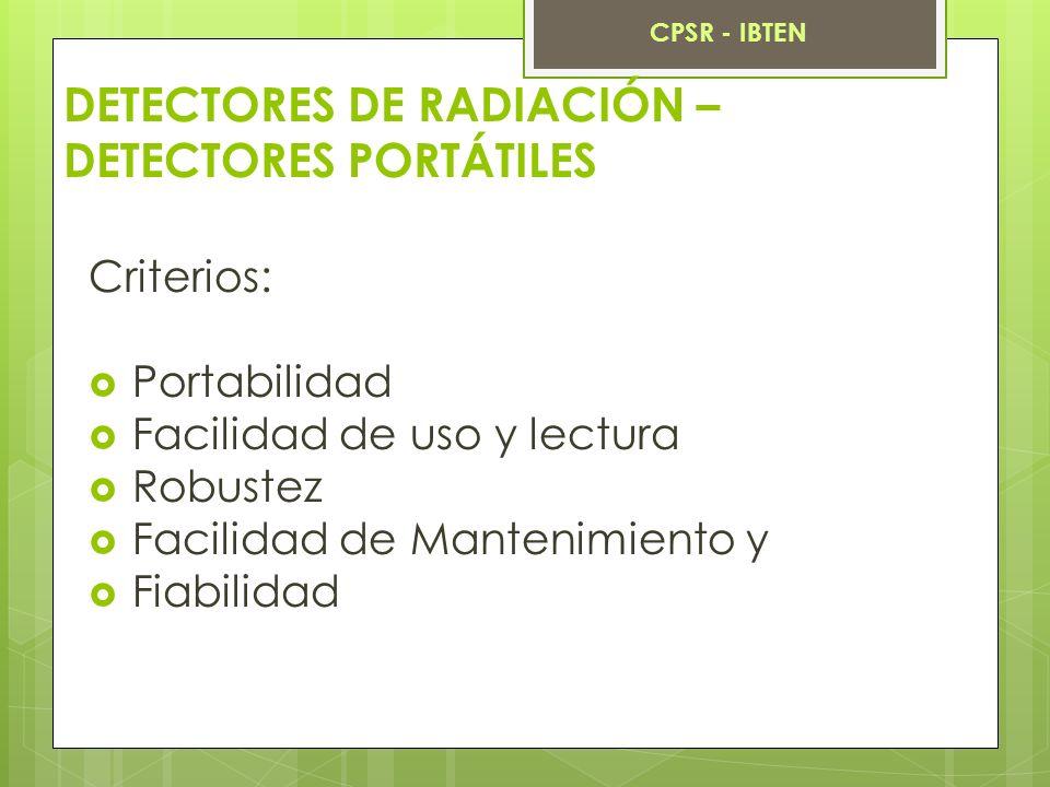 DETECTORES DE RADIACIÓN – DETECTORES PORTÁTILES Criterios: Portabilidad Facilidad de uso y lectura Robustez Facilidad de Mantenimiento y Fiabilidad CP