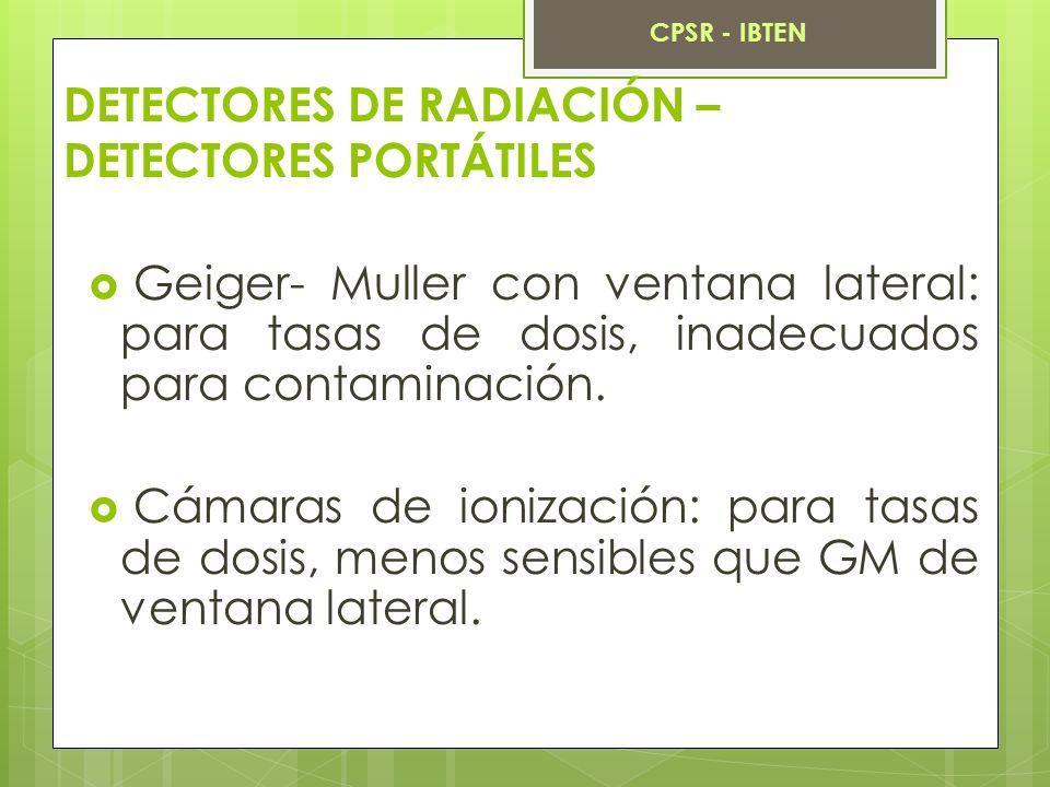 DETECTORES DE RADIACIÓN – DETECTORES PORTÁTILES Geiger- Muller con ventana lateral: para tasas de dosis, inadecuados para contaminación. Cámaras de io