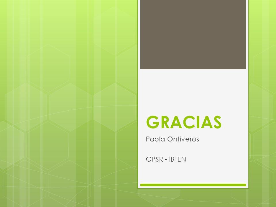 GRACIAS Paola Ontiveros CPSR - IBTEN