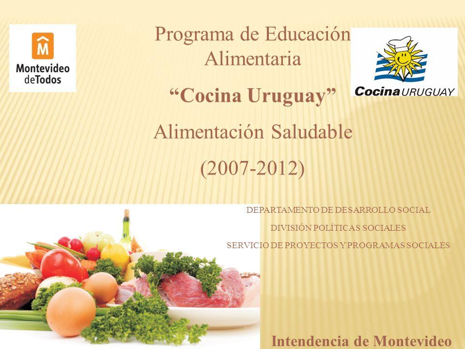 DEPARTAMENTO DE DESARROLLO SOCIAL DIVISIÓN POLÍTICAS SOCIALES SERVICIO DE PROYECTOS Y PROGRAMAS SOCIALES Programa de Educación Alimentaria Cocina Urug