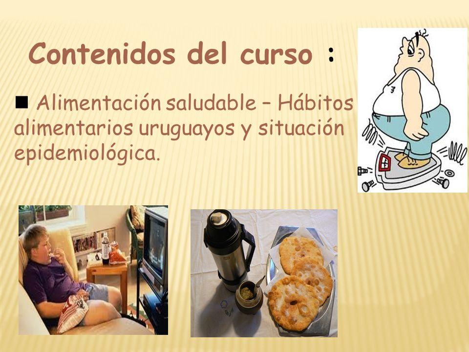 Contenidos del curso : Alimentación saludable – Hábitos alimentarios uruguayos y situación epidemiológica.