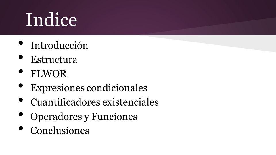 Indice Introducción Estructura FLWOR Expresiones condicionales Cuantificadores existenciales Operadores y Funciones Conclusiones