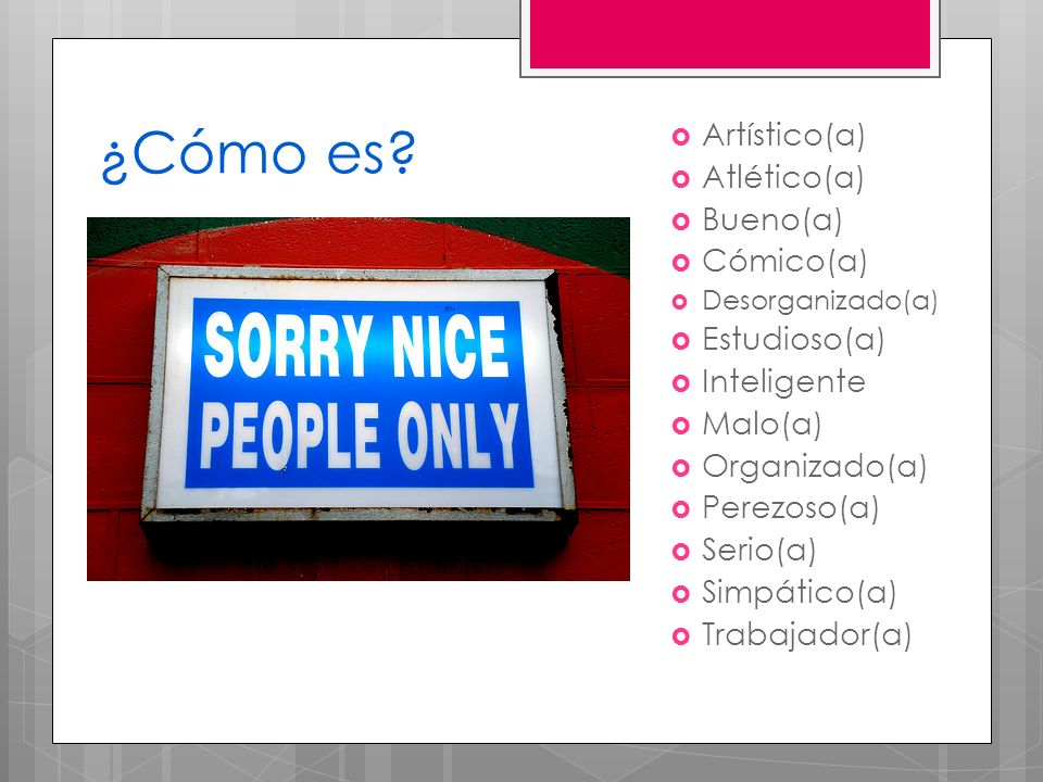 Artístico(a) Atlético(a) Bueno(a) Cómico(a) Desorganizado(a) Estudioso(a) Inteligente Malo(a) Organizado(a) Perezoso(a) Serio(a) Simpático(a) Trabajad