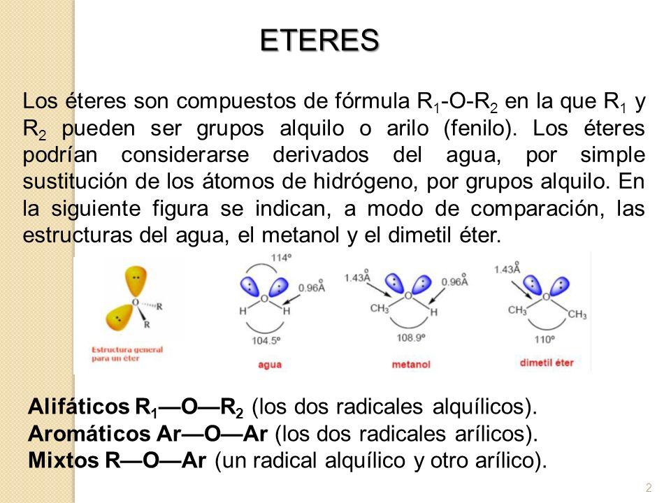 Los éteres son compuestos de fórmula R 1 -O-R 2 en la que R 1 y R 2 pueden ser grupos alquilo o arilo (fenilo). Los éteres podrían considerarse deriva