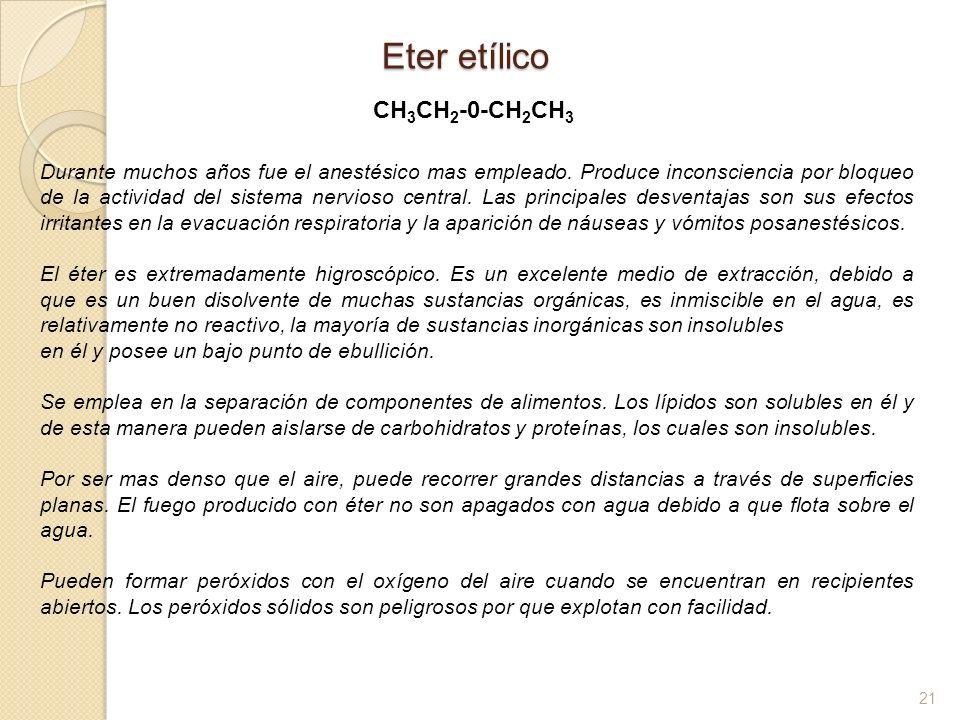 21 Eter etílico CH 3 CH 2 -0-CH 2 CH 3 Durante muchos años fue el anestésico mas empleado. Produce inconsciencia por bloqueo de la actividad del siste
