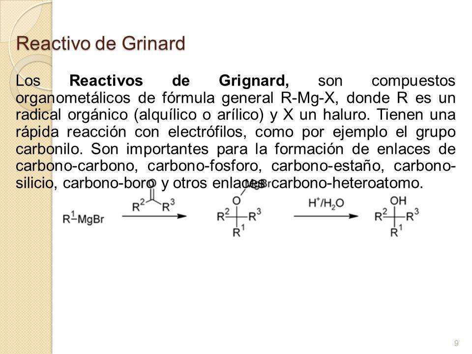 Reactivo de Grinard Los Reactivos de Grignard, son compuestos organometálicos de fórmula general R-Mg-X, donde R es un radical orgánico (alquílico o a