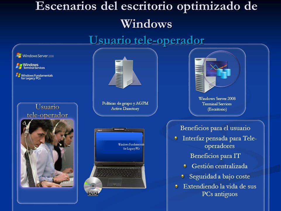Escenarios del escritorio optimizado de Windows Usuario tele operador Políticas de grupo y AGPM Active Directory Windows Server 2008 Terminal Services (Escritorio) Beneficios para el usuario Interfaz pensada para Tele- operadores Beneficios para IT Gestión centralizada Seguridad a bajo coste Extendiendo la vida de sus PCs antiguos