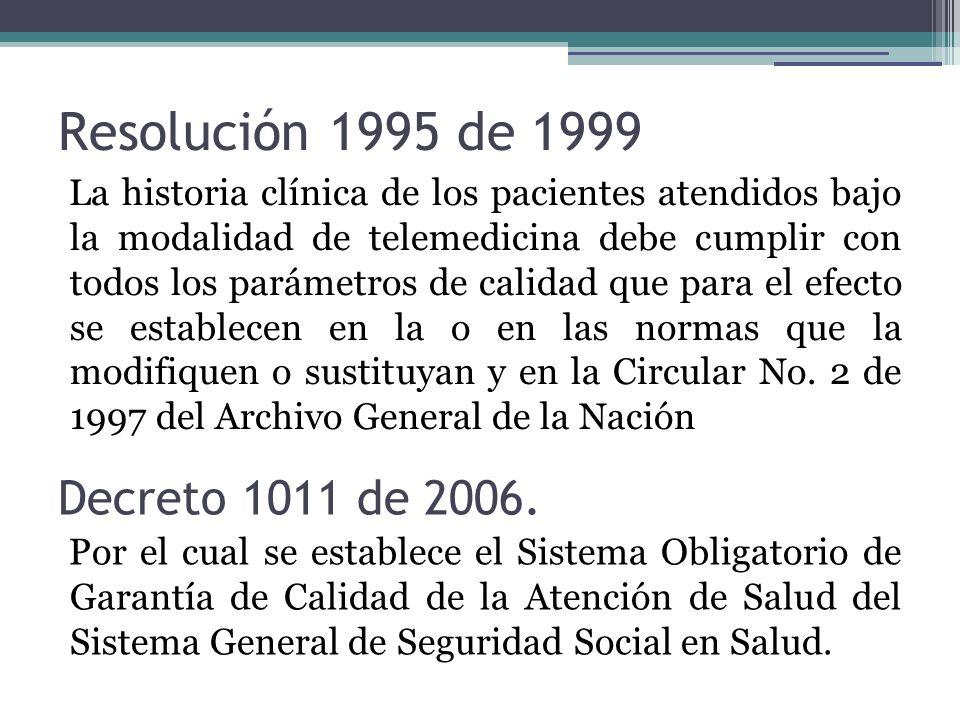 Resolución 1995 de 1999 La historia clínica de los pacientes atendidos bajo la modalidad de telemedicina debe cumplir con todos los parámetros de calidad que para el efecto se establecen en la o en las normas que la modifiquen o sustituyan y en la Circular No.