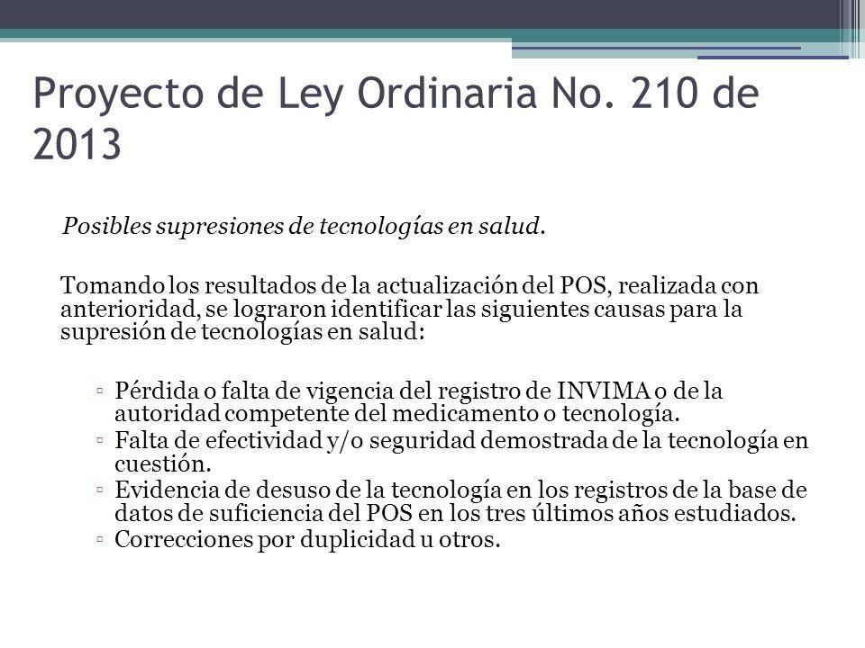 Proyecto de Ley Ordinaria No. 210 de 2013 Posibles supresiones de tecnologías en salud. Tomando los resultados de la actualización del POS, realizada