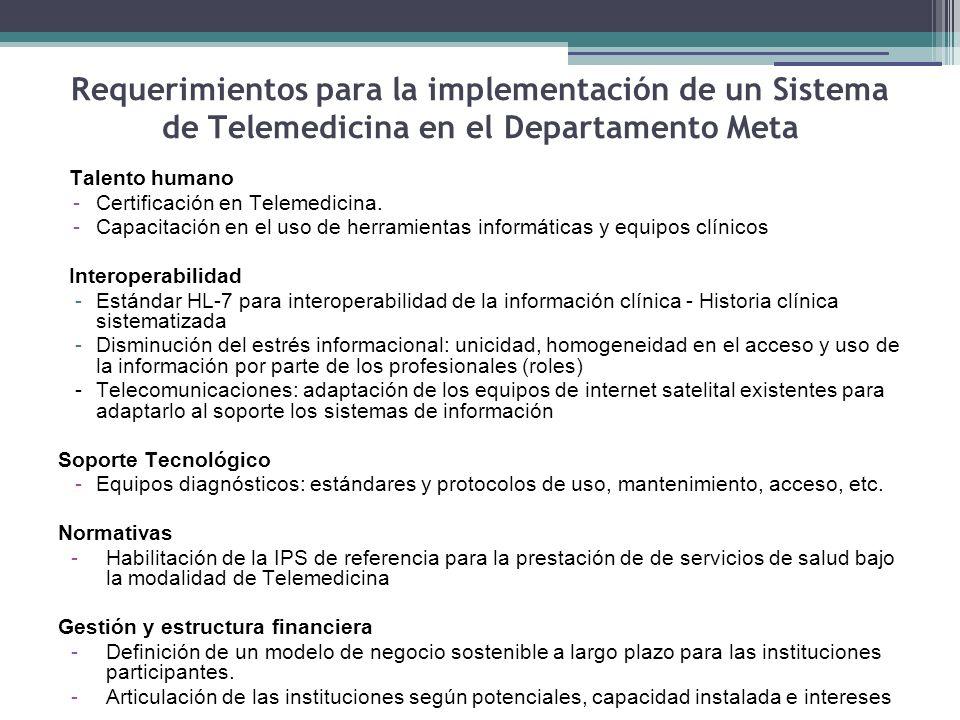 Requerimientos para la implementación de un Sistema de Telemedicina en el Departamento Meta Talento humano -Certificación en Telemedicina. -Capacitaci