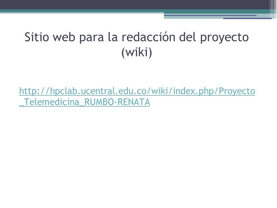 http://hpclab.ucentral.edu.co/wiki/index.php/Proyecto _Telemedicina_RUMBO-RENATA Sitio web para la redacción del proyecto (wiki)