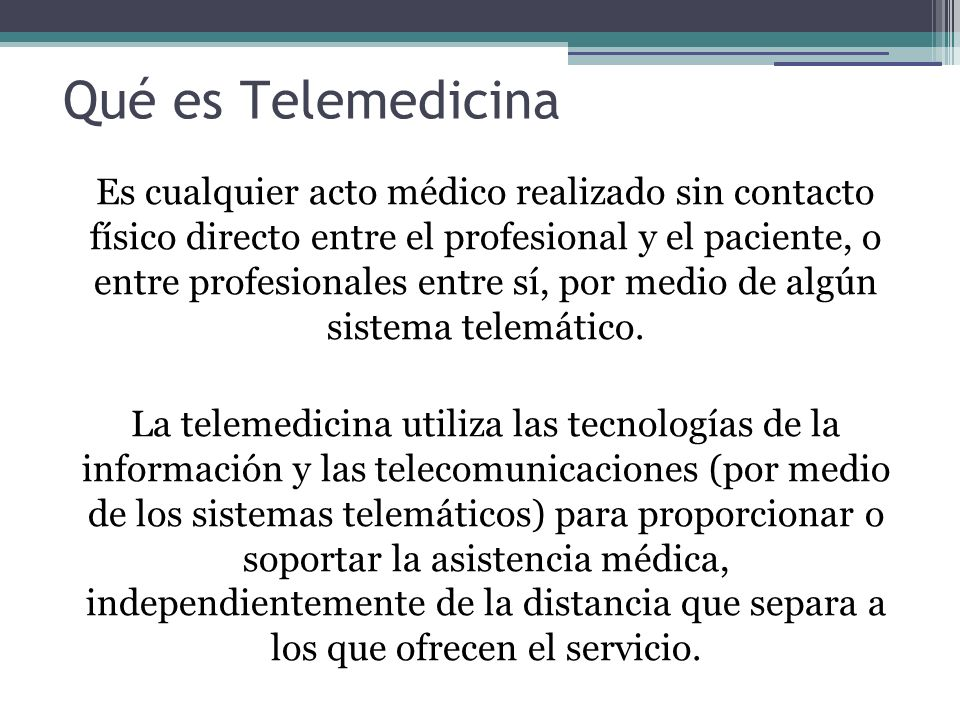 Gracias a la telemedicina es posible llevar asistencia sanitaria – muchas veces especializada a lugares donde no la hay.