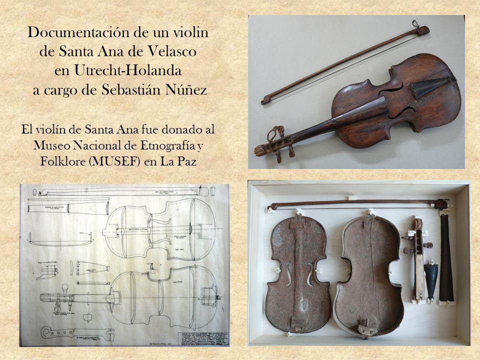 Documentación de un violin de Santa Ana de Velasco en Utrecht-Holanda a cargo de Sebastián Núñez El violín de Santa Ana fue donado al Museo Nacional d