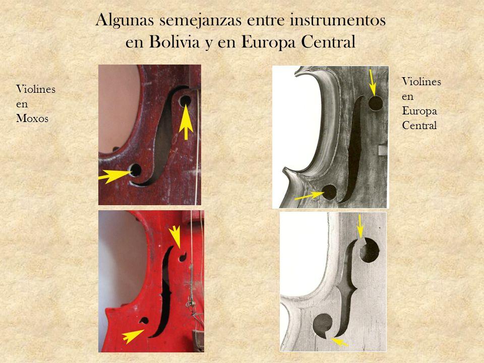 Algunas semejanzas entre instrumentos en Bolivia y en Europa Central Violines en Moxos Violines en Europa Central