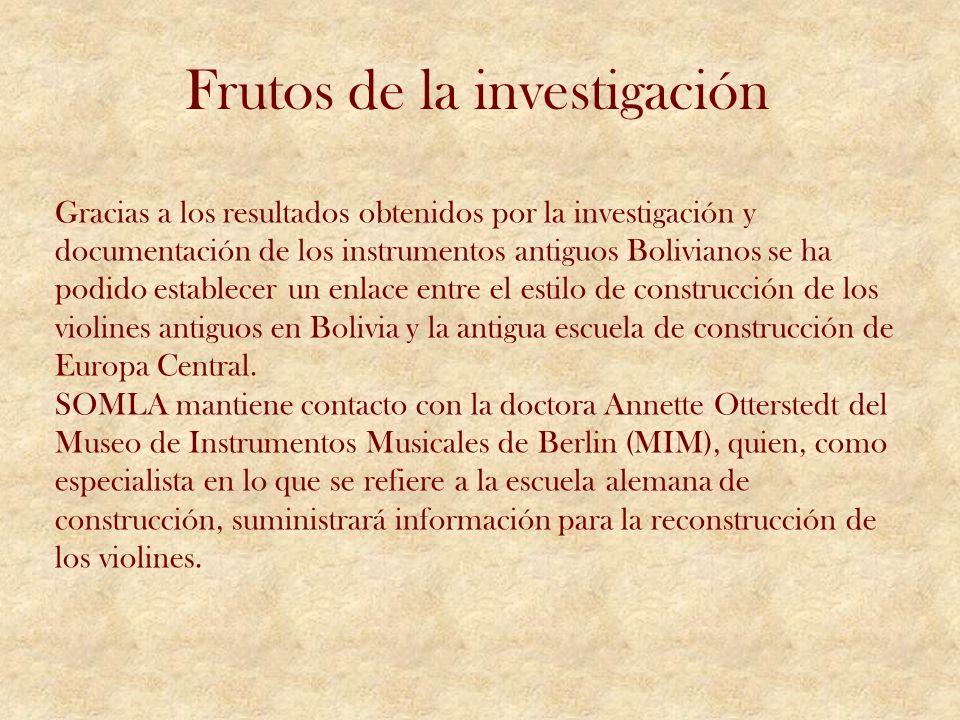 Frutos de la investigación Gracias a los resultados obtenidos por la investigación y documentación de los instrumentos antiguos Bolivianos se ha podid