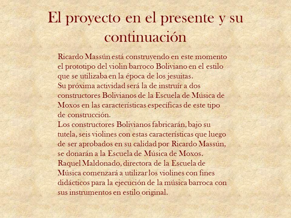 El proyecto en el presente y su continuación Ricardo Massún está construyendo en este momento el prototipo del violin barroco Boliviano en el estilo q