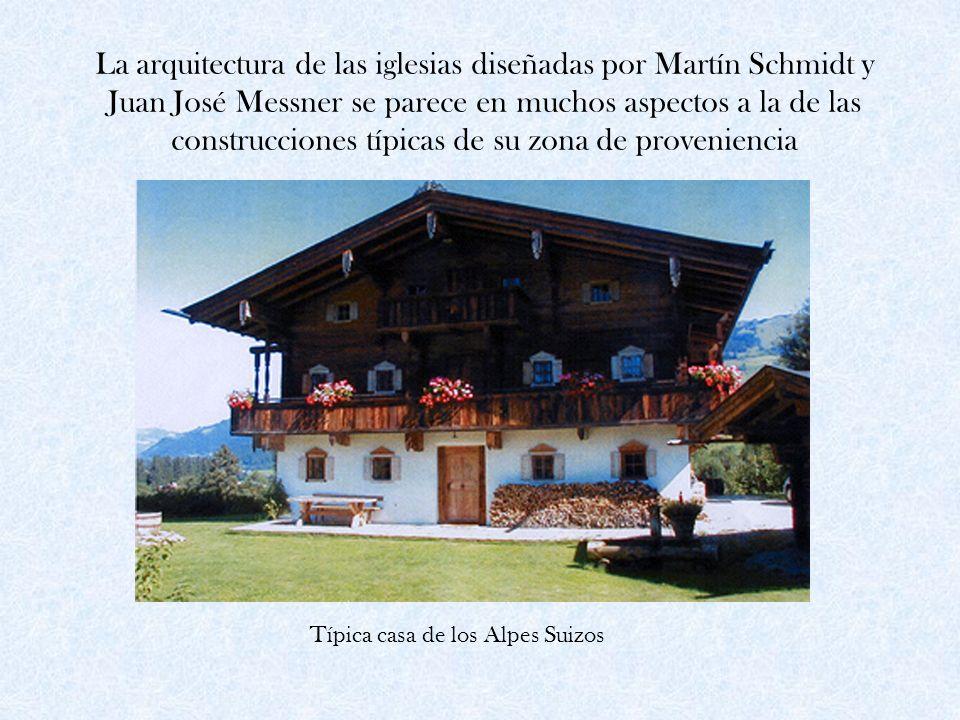 La arquitectura de las iglesias diseñadas por Martín Schmidt y Juan José Messner se parece en muchos aspectos a la de las construcciones típicas de su