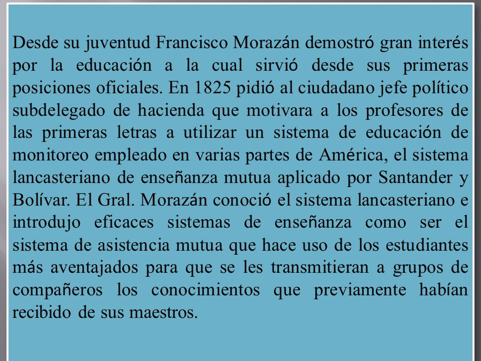 Desde su juventud Francisco Moraz á n demostr ó gran inter é s por la educaci ó n a la cual sirvi ó desde sus primeras posiciones oficiales. En 1825 p