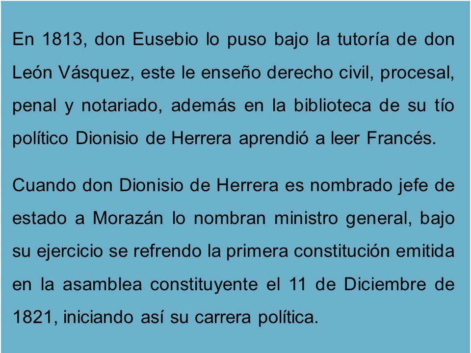 En 1813, don Eusebio lo puso bajo la tutoría de don León Vásquez, este le enseño derecho civil, procesal, penal y notariado, además en la biblioteca d