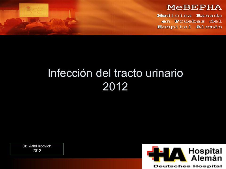 Infección del tracto urinario 2012 Dr. Ariel Izcovich 2012 Dr. Ariel Izcovich 2012