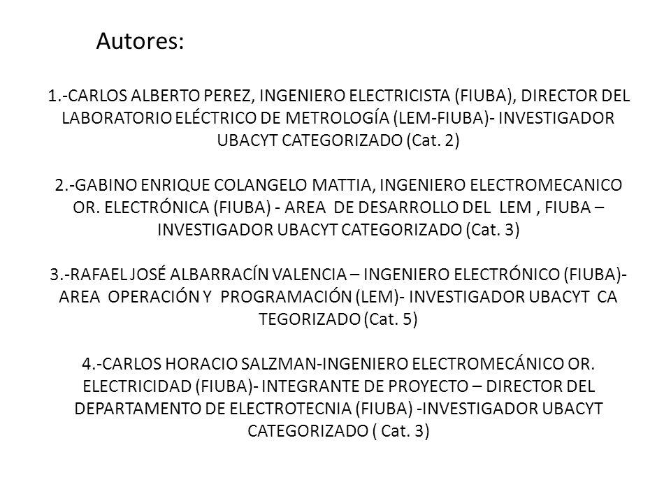 1.-CARLOS ALBERTO PEREZ, INGENIERO ELECTRICISTA (FIUBA), DIRECTOR DEL LABORATORIO ELÉCTRICO DE METROLOGÍA (LEM-FIUBA)- INVESTIGADOR UBACYT CATEGORIZAD