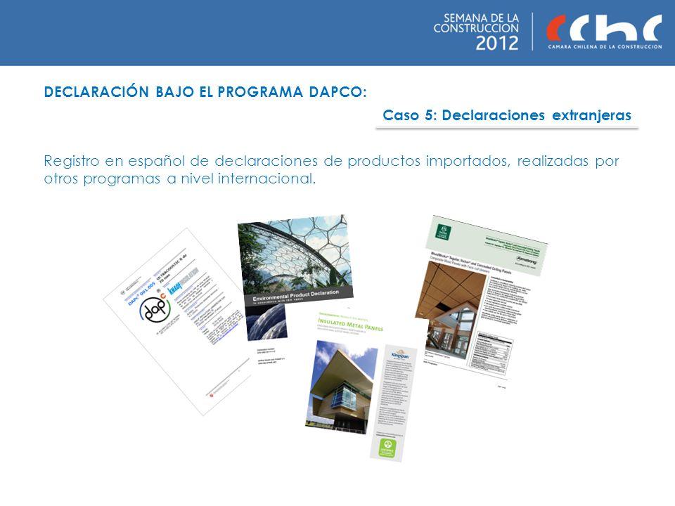 DECLARACIÓN BAJO EL PROGRAMA DAPCO: Caso 5: Declaraciones extranjeras Registro en español de declaraciones de productos importados, realizadas por otr