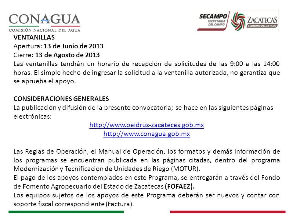 VENTANILLAS Apertura: 13 de Junio de 2013 Cierre: 13 de Agosto de 2013 Las ventanillas tendrán un horario de recepción de solicitudes de las 9:00 a la