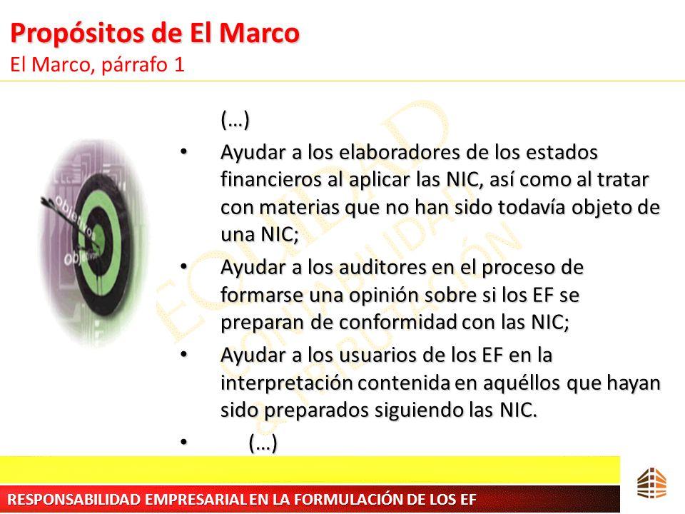 Propósitos de El Marco Propósitos de El Marco El Marco, párrafo 1 (…) Ayudar a los elaboradores de los estados financieros al aplicar las NIC, así com