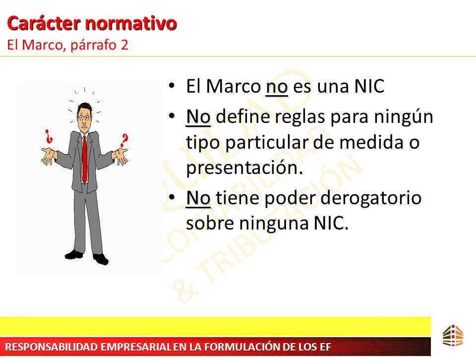 Carácter normativo Carácter normativo El Marco, párrafo 2 no El Marco no es una NIC No. No define reglas para ningún tipo particular de medida o prese