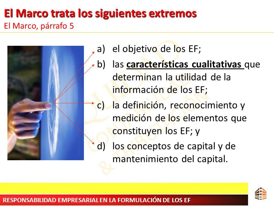 El Marco trata los siguientes extremos El Marco trata los siguientes extremos El Marco, párrafo 5 a)el objetivo de los EF; b)las características cuali