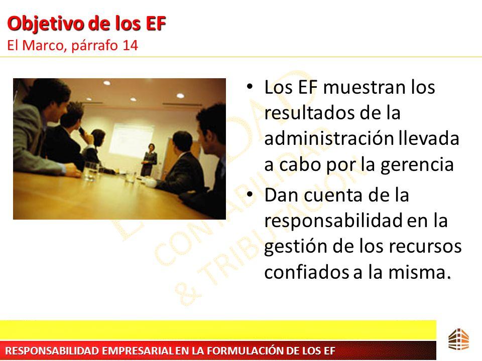 Objetivo de los EF Objetivo de los EF El Marco, párrafo 14 Los EF muestran los resultados de la administración llevada a cabo por la gerencia. Dan cue