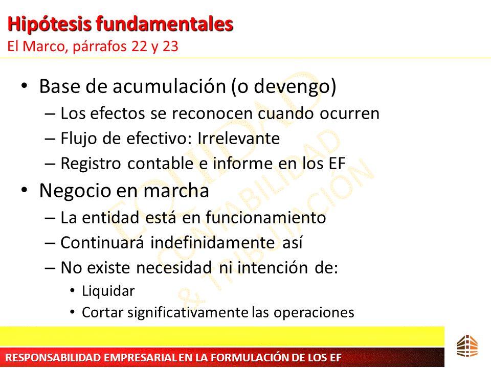 Hipótesis fundamentales Hipótesis fundamentales El Marco, párrafos 22 y 23 Base de acumulación (o devengo) – Los efectos se reconocen cuando ocurren –